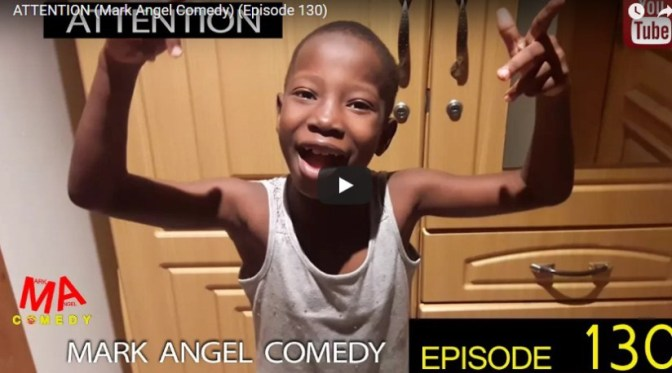 WATCH AND DOWNLOAD VIDEO: ATTENTION – MARK ANGLE COMEDY [EPISODE 130]
