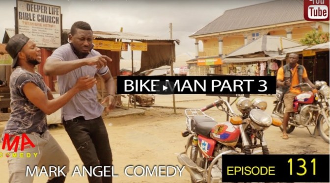 WATCH AND DOWNLOAD VIDEO: BIKE MAN PART 3 – MARK ANGLE COMEDY [EPISODE 131]